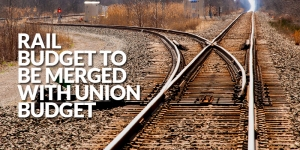 rail-budget-to-be-merged-with-union-budget